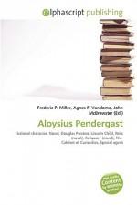 Aloysius Pendergast - Agnes F. Vandome, John McBrewster, Sam B Miller II
