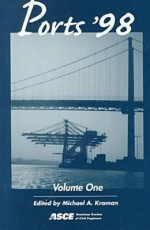 Ports '98: Proceedings of the Conference - Michael A. Kraman, American Society of Civil Engineers, Permanent International Association of Navigation Staff