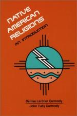 Native American Religions: An Introduction - Denise Lardner Carmody, John Tully Carmody