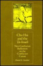 Chu Hsi and the Ta-Hsueh: Neo-Confucian Reflection on the Confucian Canon, - Daniel K. Gardner