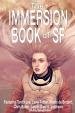 The Immersion Book of SF - Carmelo Rafala, Lavie Tidhar, Aliette de Bodard, Tanith Lee, Jason Erik Lundberg, Chris Butler