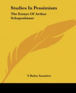 Studies in Pessimism: The Essays - Arthur Schopenhauer, Thomas Bailey Saunders
