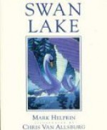 Swan Lake - Mark Helprin, Chris Van Allsburg