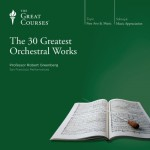 The 30 Greatest Orchestral Works - The Great Courses, The Great Courses, Professor Robert Greenberg