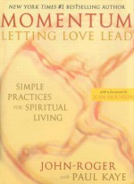 Momentum: Letting Love Lead: Simple Practices for Spiritual Living - John-Roger, Paul Kaye