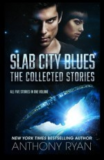 Slab City Blues - The Collected Edition: All Five Stories in One Volume - Anthony Ryan
