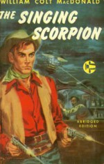 The Singing Scorpion - William Colt MacDonald