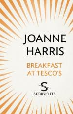 Breakfast at Tesco's (Storycuts) - Joanne Harris