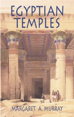 Egyptian Temples - Margaret Alice Murray