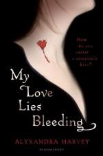 My Love Lies Bleeding - Alyxandra Harvey