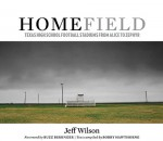 Home Field: Texas High School Football Stadiums from Alice to Zephyr - Jeff Wilson, H.G. Bissinger