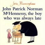 John Patrick Norman McHennessy: The Boy Who Was Always Late - John Burningham