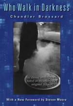 Who Walk in Darkness - Chandler Brossard, Steve Moore