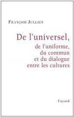 De l'universel, de l'uniforme, du commun et du dialogue entre les cultures (Essais) (French Edition) - François Jullien