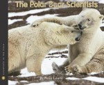 The Polar Bear Scientists (Scientists in the Field Series) - Peter Lourie