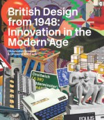 British Design from 1948: Innovation in the Modern Age - Christopher Breward, Ghislaine Wood