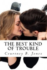 The Best Kind of Trouble - Courtney B. Jones