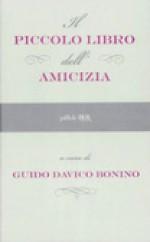 Il piccolo libro dell'amicizia - Guido Davico Bonino
