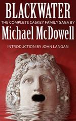 Blackwater: The Complete Caskey Family Saga - Michael McDowell, John Langan