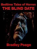 Bedtime Tales of Horror: The Blind Date - Bradley Poage