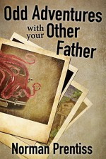 Odd Adventures with your Other Father - Norman Prentiss