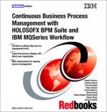 Continuous Business Process Management With Holosofx Bpm Suite And Ibm Mq Series Workflow - IBM Redbooks, Eugene Deborin