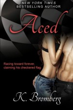 Aced (The Driven Series) (Volume 5) - K. Bromberg