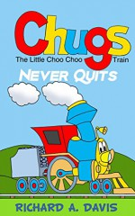 CHUGs The Little Choo Choo Never Quits - Richard Davis