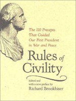 Rules of Civility: The 110 Precepts that Guided Our First President in War and Peace - George Washington, Richard Brookhiser
