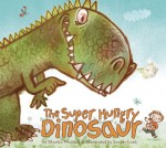 The Super Hungry Dinosaur - Martin Waddell, Leonie Lord