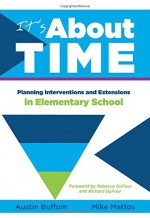 It's About Time: Planning Interventions and Extensions in Elementary School - Anthology, Mike Mattos, Austin Buffum