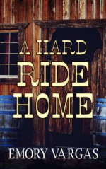A Hard Ride Home - Emory Vargas