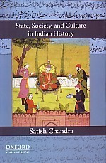 State, Society, and Culture in Indian History - Satish Chandra