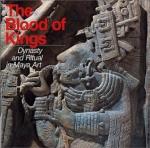 The Blood of Kings: Dynasty and Ritual in Maya Art - Linda Schele, Mary Ellen Miller, Justin Kerr