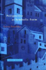 Perspective as Symbolic Form - Erwin Panofsky, Christopher S. Wood