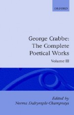 The Complete Poetical Works: Vol 3 (Oxford English Texts) - George Crabbe