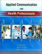 Applied Communication for Health Professionals - Edward P. Polack, James C. McCroskey, Virginia P. Richmond