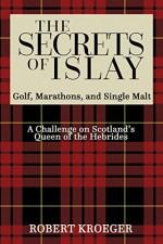 The Secrets of Islay - Golf, Marathons and Single Malt - Robert Kroeger
