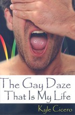 The Gay Daze That Is My Life - Kyle Cicero