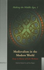 Medievalism in the Modern World: Essays in Honour of Leslie Workman (Mmages 1) - Richard Utz, Tom Shippey