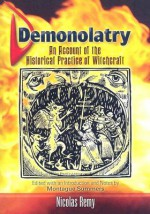 Demonolatry: An Account of the Historical Practice of Witchcraft - Nicolas Rémy, Nicolas Remy, Montague Summers, E.A. Ashwin