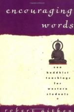Encouraging Words: Zen Buddhist Teachings for Western Students - Robert Aitken