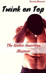 Twink on Top: The Native American Masseur - Forrest Manacre