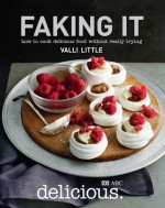 Faking it. how to cook delicious food without really trying - Valli Little
