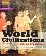World Civilizations: The Global Experience, Combined Volume Plus New Myhistorylab with Pearson Etext -- Access Card Package - Peter N. Stearns, Michael B. Adas, Stuart B. Schwartz, Marc Jason Gilbert
