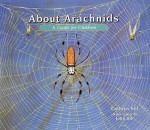 About Arachnids: A Guide for Children - Catherine Sill, John Sill