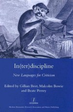 In(ter)Discipline: New Languages for Criticism - Gillian Beer, Malcolm Bowie, Beate Perrey
