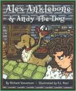 Alex Anklebone and Andy the Dog - Richard Stevenson, P.J. Masi