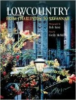 The Lowcountry: From Charleston to Savannah - Bob Krist, Cecily McMillan