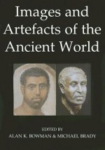Images and Artefacts of the Ancient World - Alan K. Bowman
